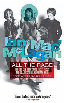 All The Rage: My high life with the Small Faces, the Faces, the Rolling Stones and many more by [McLagan, Ian]