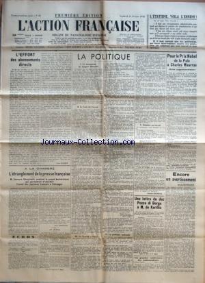 ACTION FRANCAISE (L') [No 42] du 11/02/1938 - L'ETATISME, VOILA L'ENNEMI ! - L'EFFORT DES ABONNEMENTS DIRECTS PAR LEON DAUDET - L'ETRANGLEMENT DE LA PRESSE FRANCAISE PAR PIERRE HERICOURT - LA POLITIQUE - LE MONUMENT DE JACQUES BAINVILLE - LE CODE DU TRAVAIL - LE TRAVAIL ET L'ETAT - LA POLITIQUE NATIONALE - DALADIER AU TRAVAIL PAR CHARLES MAURRAS - UNE LETTRE DU DUC POZZO DI BORGO A M. DE KERILLIS - POUR LE PRIX NOBLE DE LA PAIX A CHARLES MAURRAS - ENCORE UN AVERTISSEMENT PAR J. DELEBE