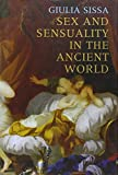 Sex and Sensuality in the Ancient World by Giulia Sissa (2008-07-22)
