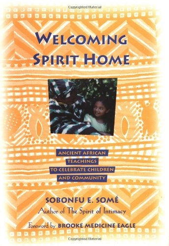 Welcoming Spirit Home: Ancient Teachings for Pregnancy, Children and Family por Sobonfu Some