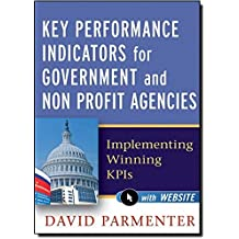 Key Performance Indicators for Government and Non Profit Agencies: Implementing Winning KPIs by David Parmenter (2012-05-01)