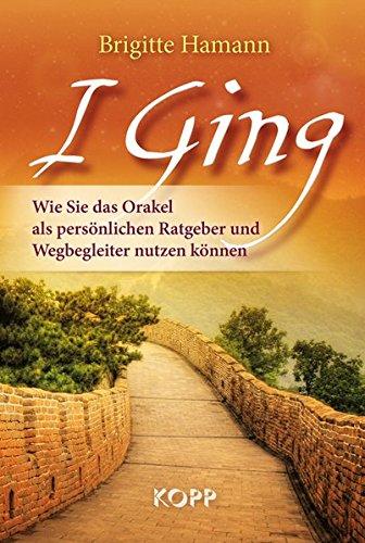 I Ging: Wie Sie das Orakel als persönlichen Ratgeber und Wegbegleiter nutzen können