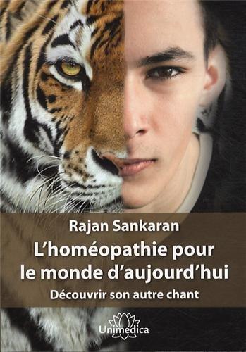 L'homéopathie pour le monde d'aujourd'hui : Découvrir son autre chant par Rajan Sankaran