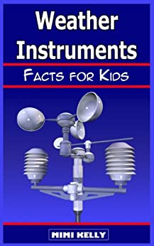 Weather Instruments: Facts for Kids (English Edition) von [Kelly, Mimi]