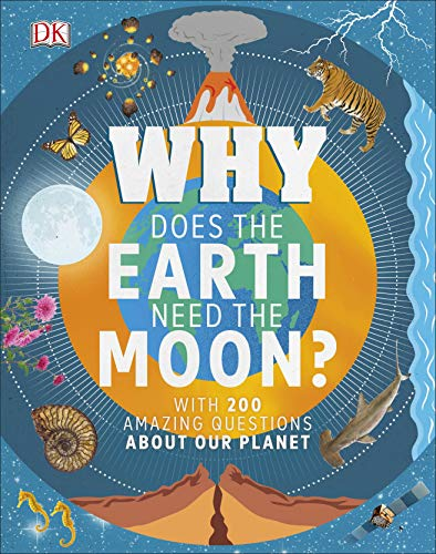 Why Does the Earth Need the Moon?: With 200 Amazing Questions About Our Planet por Dr Devin Dennie