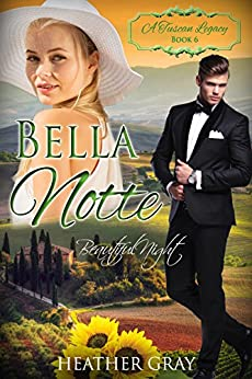 Bella Notte: Beautiful Night (A Tuscan Legacy Book 6) by [Gray, Heather, Tuscan Legacy, A]