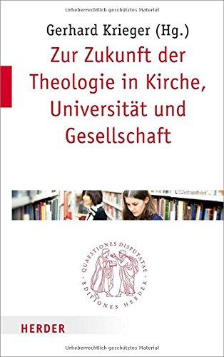 zur-zukunft-der-theologie-in-kirche-universitat-und-gesellschaft-quaestiones-disputatae