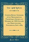 Compte-Rendu Sommaire D'Une Transcription Phonetique Offert Aux Membres Du VIII Congres Des Orientalistes, Stockholm, Sept. 1889 (Classic Reprint)