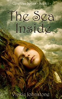 The Sea Inside (Cerulean Songs Book 1) by [Johnstone, Vickie]