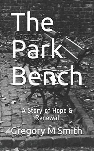 The Park Bench: A Story of Hope & Renewal -