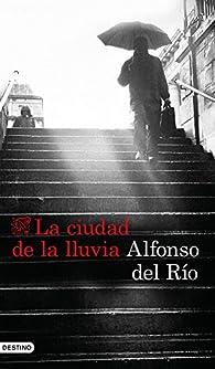 La ciudad de la lluvia par Alfonso del Río