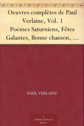 Couverture du livre Oeuvres complètes de Paul Verlaine, Vol. 1 Poèmes Saturniens, Fêtes Galantes, Bonne chanson, Romances sans paroles, Sagesse, Jadis et naguère