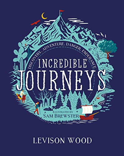 Incredible Journeys: Discovery, Adventure, Danger, Endurance (English Edition)