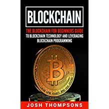 Blockchain: The Blockchain For Beginners Guide To Blockchain Technology And Leveraging Blockchain Programming (English Edition)