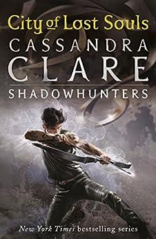 The Mortal Instruments 5: City of Lost Souls (English Edition) von [Clare, Cassandra]