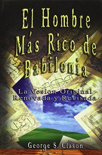 El Hombre Mas Rico de Babilonia (Spanish Edition) by George Samuel Clason (2007-05-05)