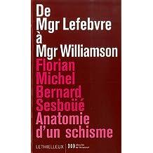 De Mgr Lefebvre à Mgr Williamson : Anatomie d'un schisme