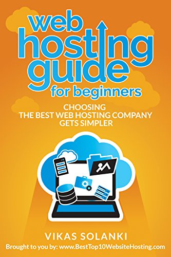 Web Hosting Guide For Beginners: Choosing The Right Web Hosting Company Gets Simpler.