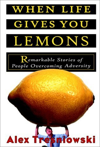 Portada del libro When Life Gives You Lemons: Remarkable Stories of People Overcoming Adversity by Alex Tresniowski (2000-10-20)