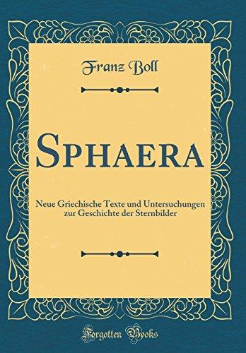 Sphaera: Neue Griechische Texte und Untersuchungen zur Geschichte der Sternbilder (Classic Reprint)
