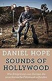 Sounds of Hollywood: Wie Emigranten aus Europa die amerikanische Filmmusik erfanden - Daniel Hope