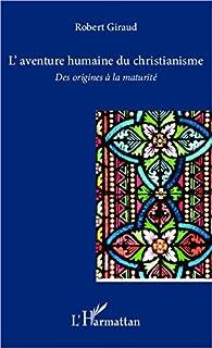 L'aventure humaine du christianisme: Des origines à la maturité par Robert Giraud