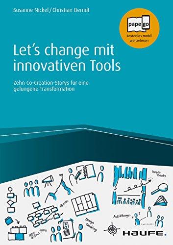 Let's change mit innovativen Tools: Zehn Co-Creation-Storys für eine gelungene Transformation (Haufe Fachbuch) -