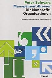 Management-Brevier für Nonprofit-Organisationen: Eine Einführung in die besonderen Probleme und Techniken des Managements von privaten Nonprofit-Organisationen ... aus dem Bereich der öffentlichen NPO