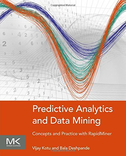 Predictive Analytics and Data Mining: Concepts and Practice with RapidMiner: Written by Vijay Kotu, 2014 Edition, Publisher: Morgan Kaufmann [Paperback]