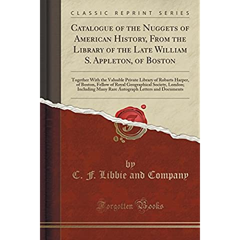 Catalogue of the Nuggets of American History, From the Library of the Late William S. Appleton, of Boston: Together With the Valuable Private Library ... London; Including Many Rare Autograph