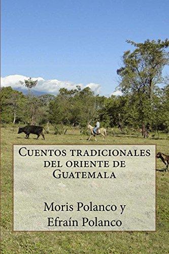 Cuentos tradicionales del oriente de Guatemala por Moris Polanco