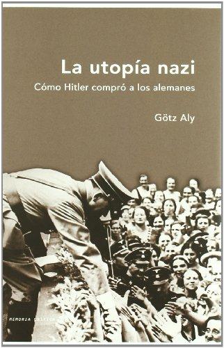 La utopía nazi: Cómo Hitler compró a los alemanes (Memoria Crítica)
