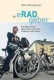 Der eRADgeber: Das Wesentliche über Elektrofahrräder, Pedelecs und E-Bikes