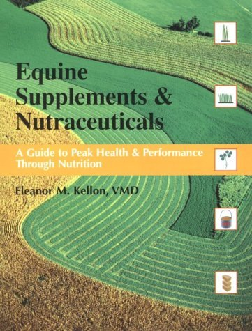 Equine Nutrition Supplements & Neutraceuticals: A Guide to Health & Performance by Eleanor M. Kellon (1999-03-06) par Eleanor M. Kellon