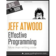 Effective Programming: More Than Writing Code by Atwood, Jeff (2012) Paperback