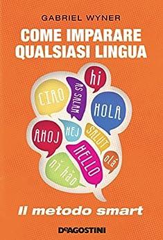 Come imparare qualsiasi lingua: Il metodo smart di [Wyner, Gabriel]