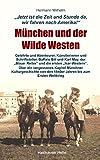 München und der Wilde Westen: Gelehrte und Abenteurer, Künstlerinnen und Schriftsteller, Buffalo Bill und Karl May, die ersten 'Isarwestern' und der ... den 1840er Jahren bis zum Ersten Weltkrieg