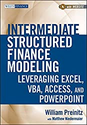 Intermediate Structured Finance Modeling: Leveraging Excel, VBA, Access, and Powerpoint (Wiley Finance)