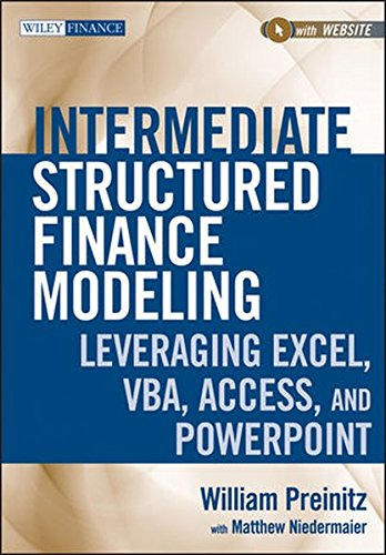 Intermediate Structured Finance Modeling: Leveraging Excel, VBA, Access, and Powerpoint. with Website (Wiley Finance Series)