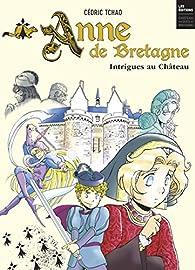 Anne de Bretagne : Intrigues au château par Cédric Tchao