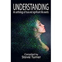 UNDERSTANDING: An Anthology of True and Significant Life Events