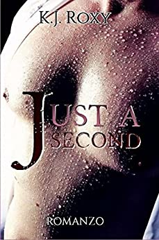 Just a Second di [Roxy, K. J.]