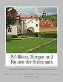 Schlösser, Burgen und Ruinen der Steiermark: Neuauflage von Band 1 der zweibändigen Dokumentation - Heribert Szakmáry