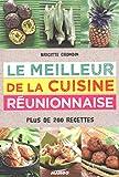 Le meilleur de la cuisine réunionnaise : Plus de 200 recettes