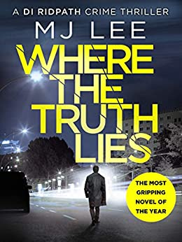 Where The Truth Lies: The most gripping crime thriller of the year (DI Ridpath Crime Thriller Book 1) by [Lee, M J]