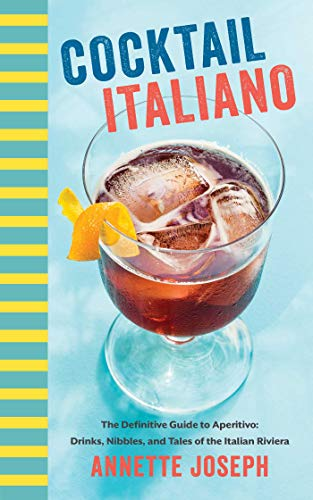 Cocktail Italiano: The Definitive Guide to Aperitivo: Drinks, Nibbles, and Tales of the Italian Riviera (English Edition)