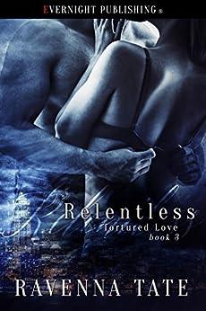 Relentless (Tortured Love Book 3) by [Tate, Ravenna]