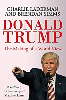 Donald Trump: The Making of a World View by [Simms, Brendan, Laderman, Charlie]