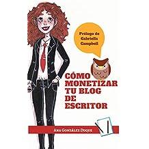 Cómo monetizar tu blog de escritor (Spanish Edition)