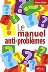 Le manuel anti-problèmes par Dr Pierre Achard